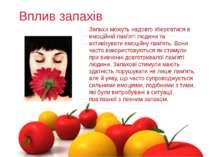 Вплив запахів Запахи можуть надовго зберігатися в емоційній пам'яті людини та...