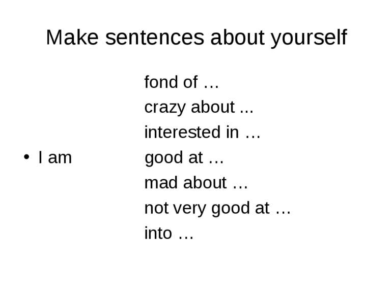 Make sentences about yourself fond of … crazy about ... interested in … I am ...
