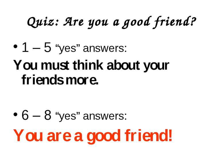 "Quiz: Are you a good friend? 1 – 5 ""yes"" answers: You must think about your f..."