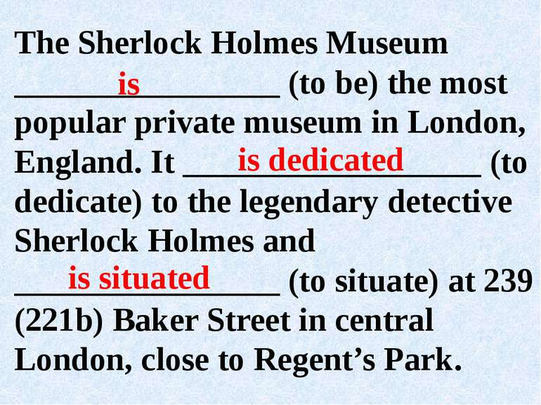 The Sherlock Holmes Museum ________________ (to be) the most popular private ...