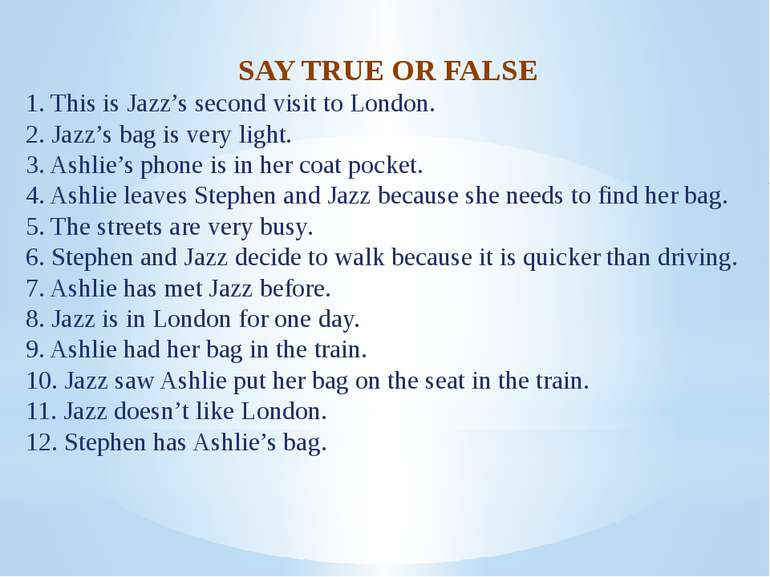 SAY TRUE OR FALSE 1. This is Jazz's second visit to London. 2. Jazz's bag is ...