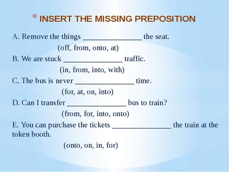INSERT THE MISSING PREPOSITION A. Remove the things _______________ the seat....