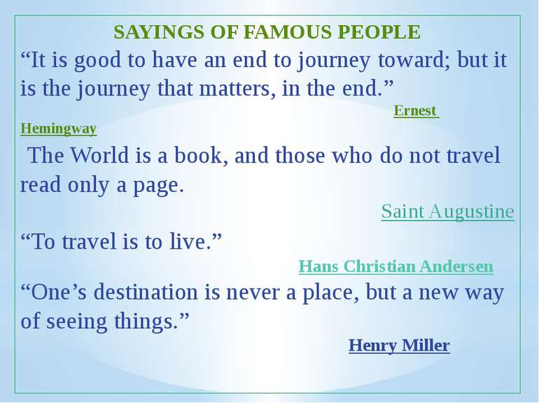 "SAYINGS OF FAMOUS PEOPLE ""It is good to have an end to journey toward; but it..."