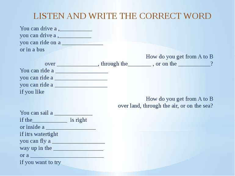 LISTEN AND WRITE THE CORRECT WORD You can drive a ,___________ you can drive ...