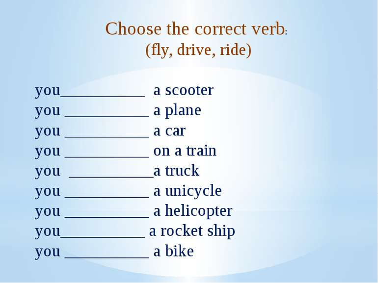 Choose the correct verb:  (fly, drive, ride) you__________  a scooter you ___...