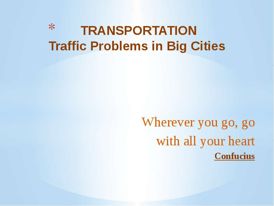 Wherever you go, go with all your heart Confucius   TRANSPORTATION Traffic Pr...