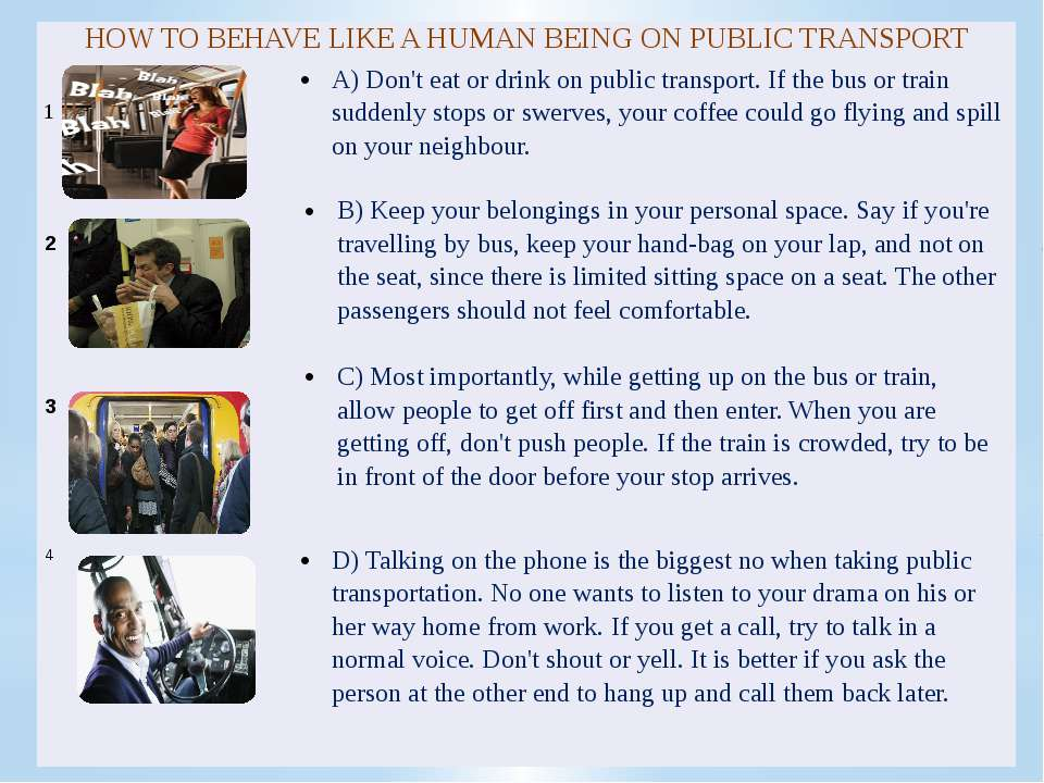 HOW TO BEHAVE LIKE A HUMAN BEING ON PUBLIC TRANSPORT 1 A) Don't eat or drink ...