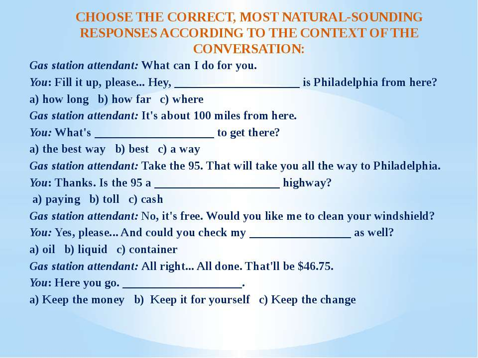 CHOOSE THE CORRECT, MOST NATURAL-SOUNDING RESPONSES ACCORDING TO THE CONTEXT ...