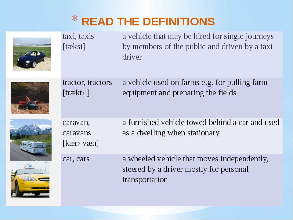 READ THE DEFINITIONS taxi,taxis[tæksi] a vehicle that may be hired for single...