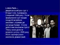Linkin Park— американський рок-гурт з Агора-Гіллс, Каліфорнія, створений 1996...