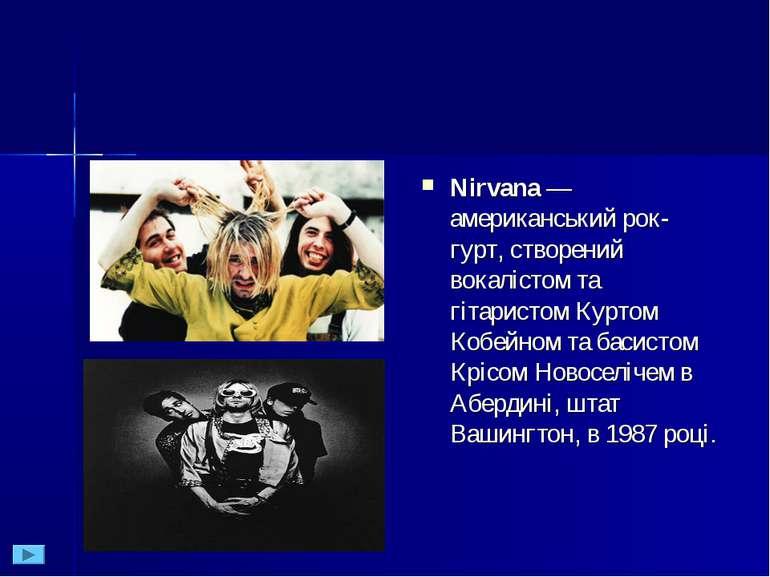 Nirvana— американський рок-гурт, створений вокалістом та гітаристом Куртом К...