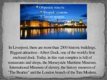 In Liverpool, there are more than 2500 historic buildings. Biggest attraction...