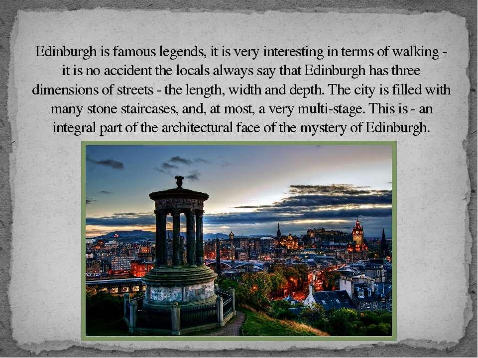 Edinburgh is famous legends, it is very interesting in terms of walking - it ...