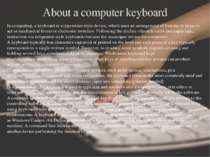 About a computer keyboard In computing, a keyboard is a typewriter-style devi...