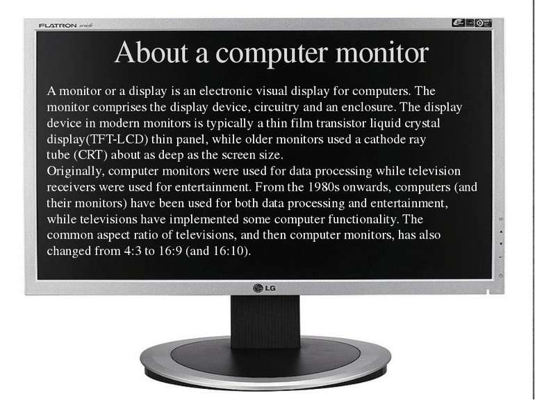 About a computer monitor A monitor or a display is an electronic visual displ...
