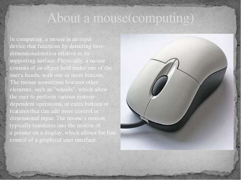About a mouse(computing) Incomputing, amouseis aninput devicethat functi...