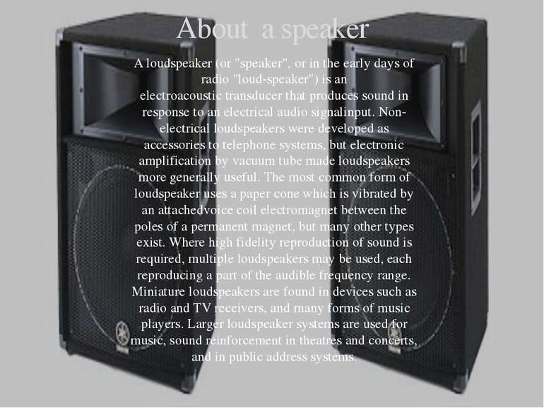 "About a speaker A loudspeaker (or ""speaker"", or in the early days of radio ""l..."