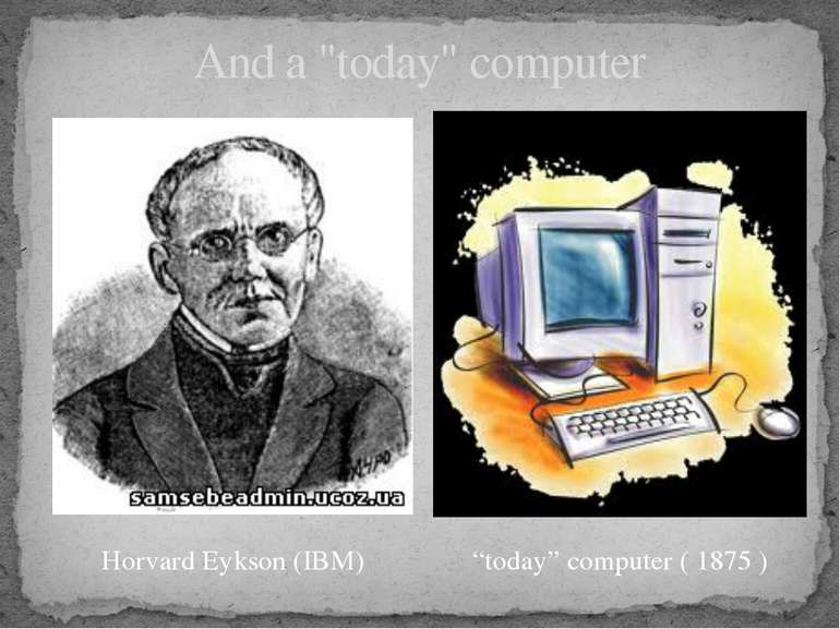 "And a ""today"" computer Horvard Eykson (IBM) ""today"" computer ( 1875 )"