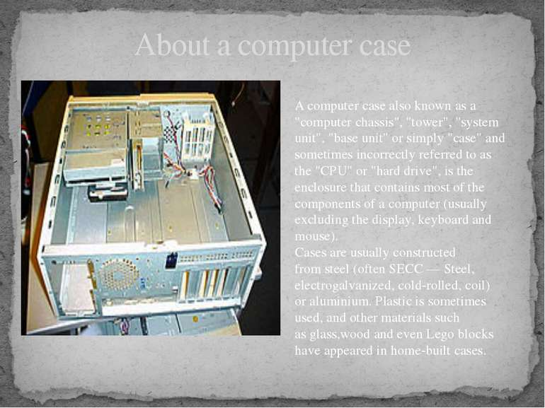 "About a computer case A computer case also known as a ""computer chassis"", ""to..."