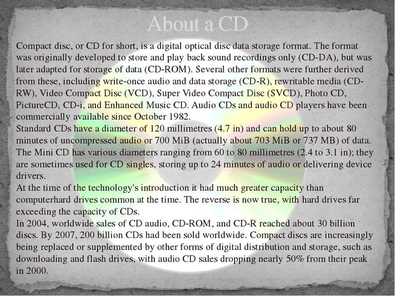About a CD Compact disc, or CD for short, is a digital optical disc data stor...