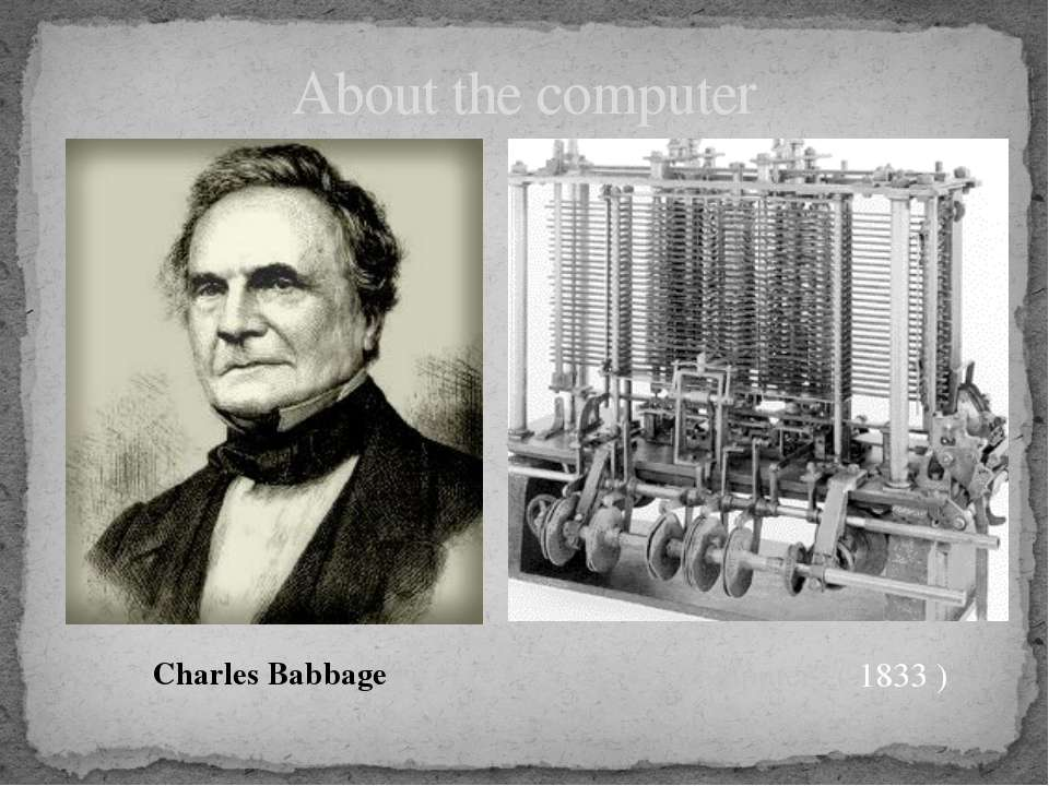 "About the computer First ""computer"" ( 1833 ) Charles Babbage"