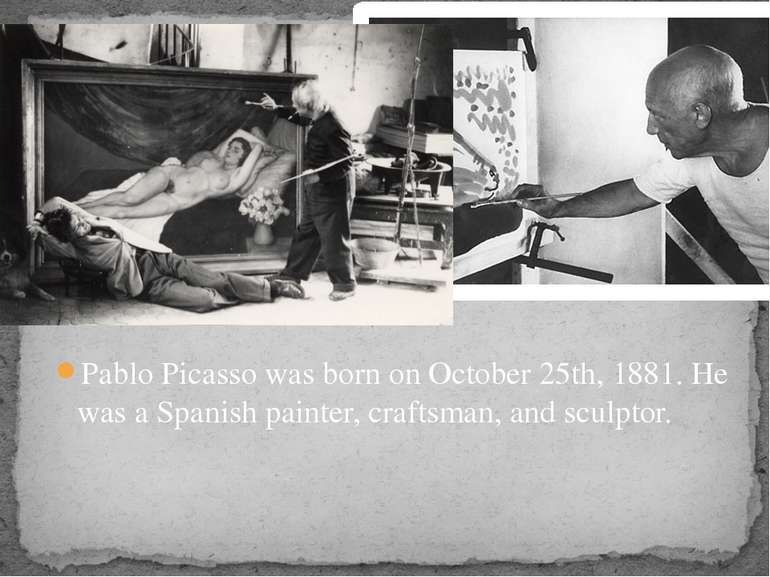 Pablo Picasso was born on October 25th, 1881. He was a Spanish painter, craft...