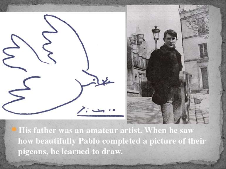His father was an amateur artist. When he saw how beautifully Pablo completed...