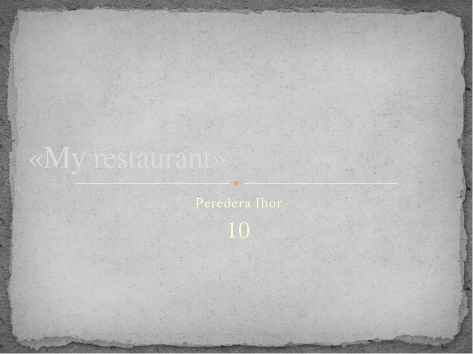 Peredera Ihor 10 «My restaurant»