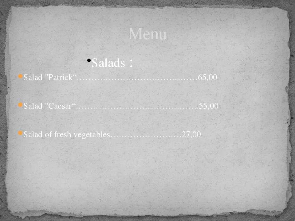 """Salads : Salad """"Patrick""""……………………………………65,00 Salad """"Caesar""""…………………………………….55,0..."""