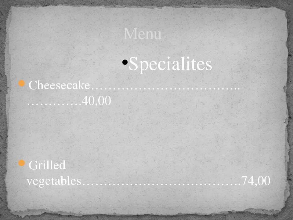 Specialites Cheesecake……………………………..………….40,00 Grilled vegetables………………………………....