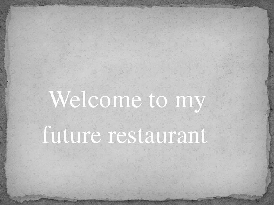 Welcome to my future restaurant