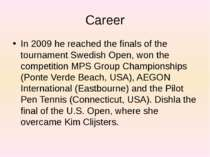 Сareer In 2009 he reached the finals of the tournament Swedish Open, won the ...