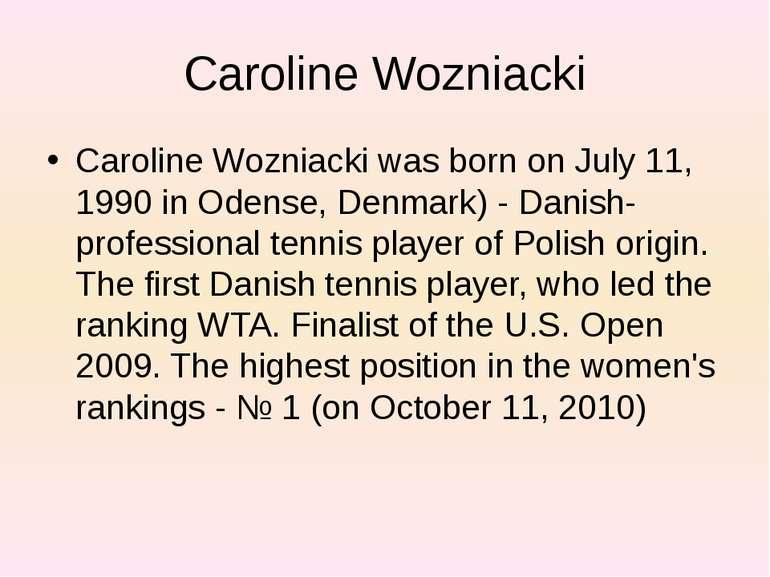 Caroline Wozniacki Caroline Wozniacki was born on July 11, 1990 in Odense, De...
