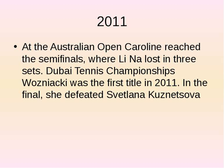 2011 At the Australian Open Caroline reached the semifinals, where Li Na lost...