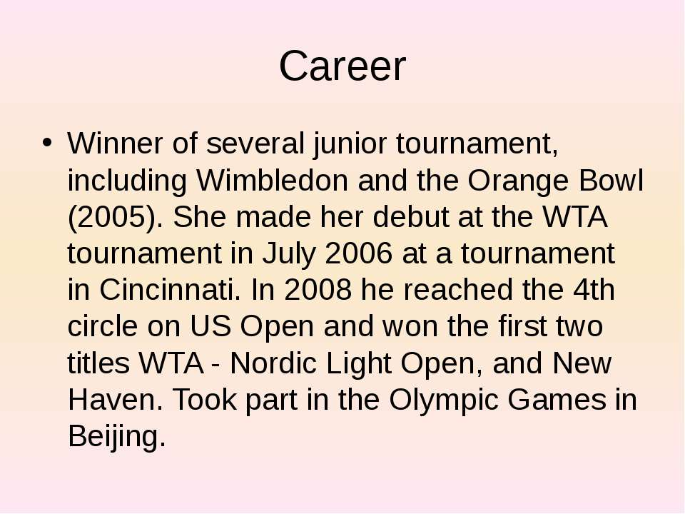 Сareer Winner of several junior tournament, including Wimbledon and the Orang...