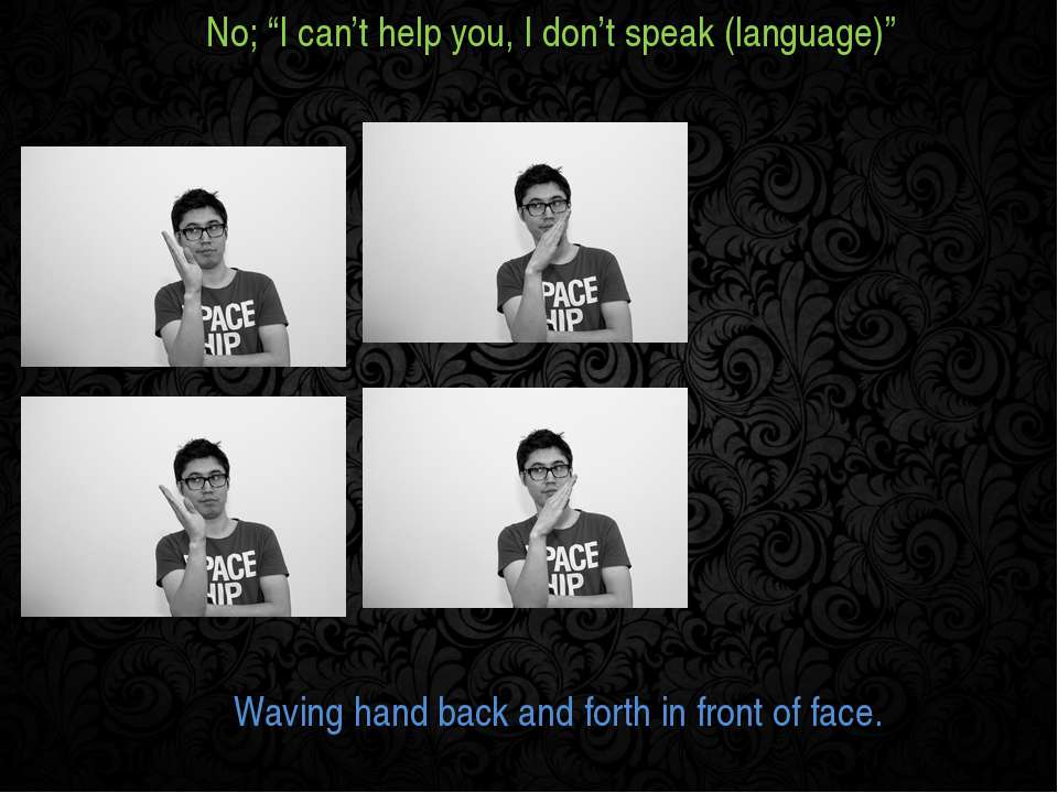 "No; ""I can't help you, I don't speak (language)"" Waving hand back and forth i..."