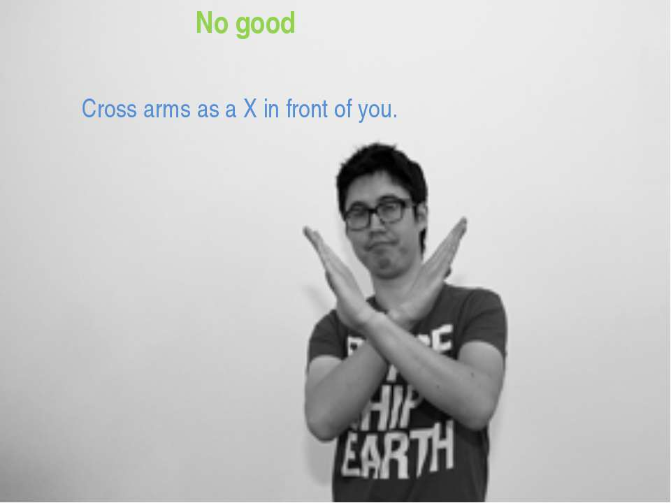 No good Cross arms as a X in front of you.