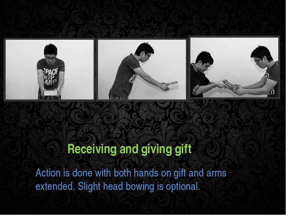 Receiving and giving gift Action is done with both hands on gift and arms ext...
