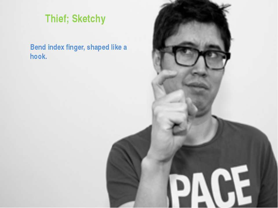 Thief; Sketchy Bend index finger, shaped like a hook.