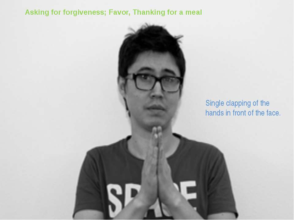 Asking for forgiveness; Favor, Thanking for a meal Single clapping of the han...