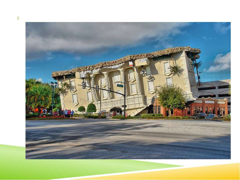 In Florida, there is a wonderful museum Wonder Works ( Inverted house) . Acco...