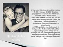 Arthur Asher Miller (born Arthur Miller; October 17, 1915 - February 10, 2005...