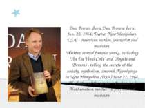 Dan Brown Dan Brown (born Dan Brown; born. Jun. 22, 1964, Exeter, New Hampshi...
