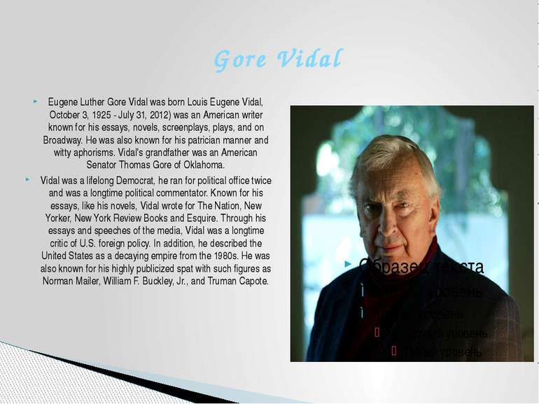 Gore Vidal Eugene Luther Gore Vidal was born Louis Eugene Vidal, October 3, 1...
