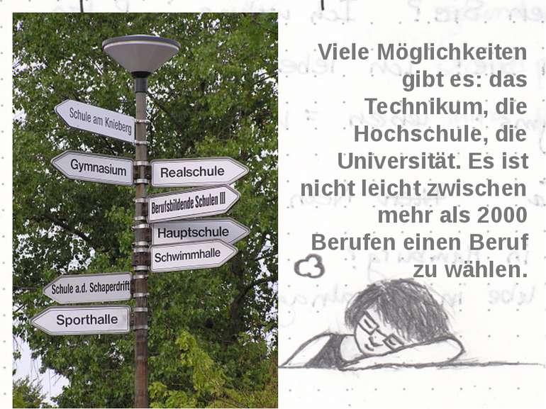 Viele Möglichkeiten gibt es: das Technikum, die Hochschule, die Universität. ...