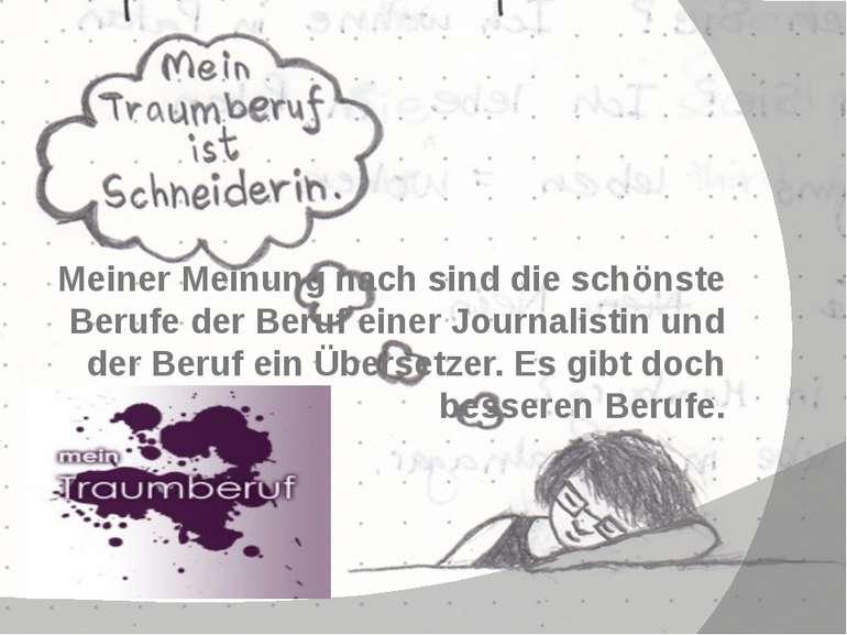 Meiner Meinung nach sind die schönste Berufe der Beruf einer Journalistin und...