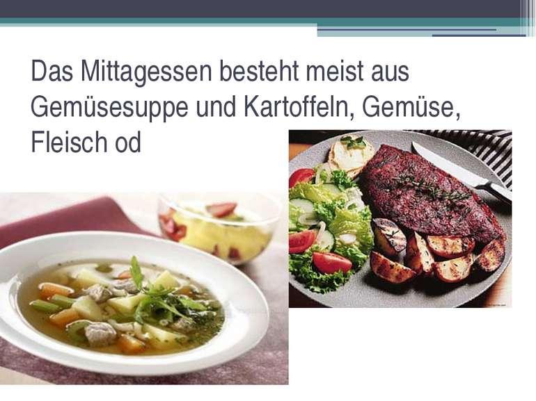 Das Mittagessen besteht meist aus Gemüsesuppe und Kartoffeln, Gemüse, Fleisch...