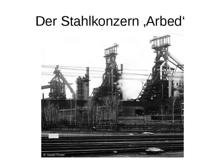 Der Stahlkonzern 'Arbed' Der Stahlkonzern Arbed war Hauptarbeitgeber, der die...