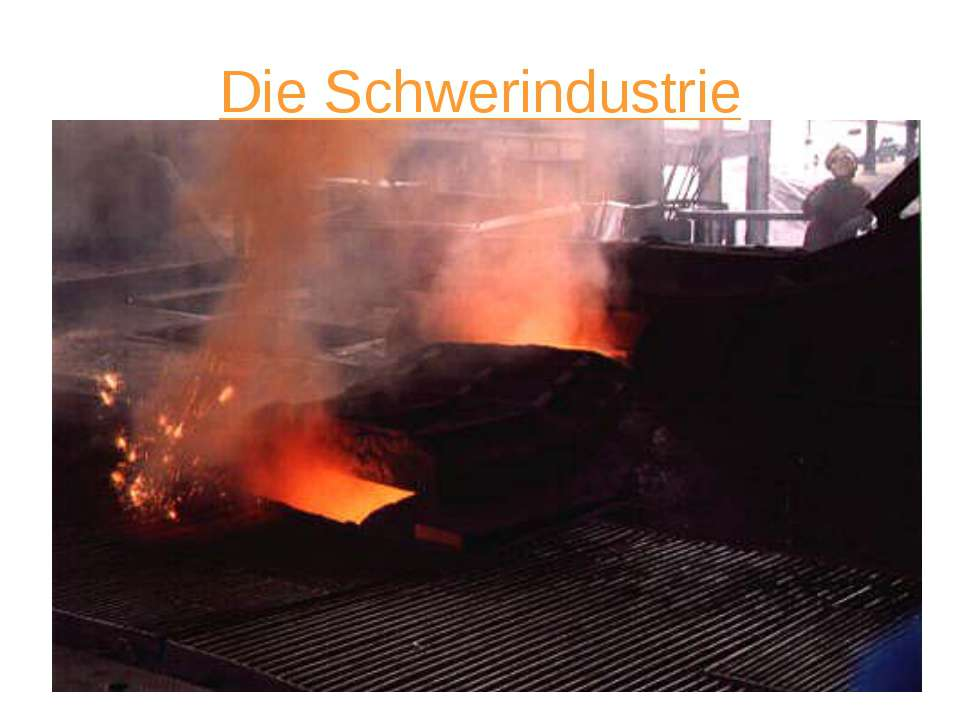 Die Schwerindustrie Die noch bis in die 1970er Jahre dominierende Schwerindus...