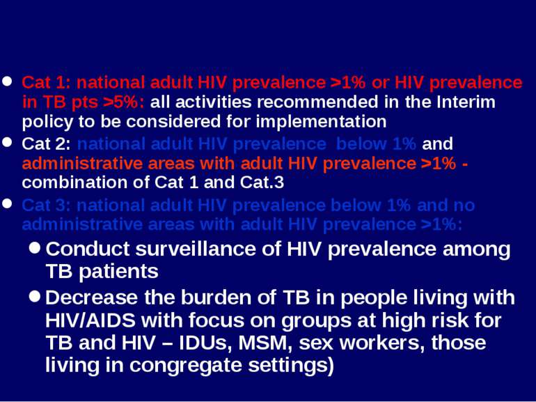 Cat 1: national adult HIV prevalence >1% or HIV prevalence in TB pts >5%: all...